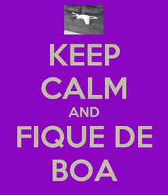 Poster: KEEP CALM AND FIQUE DE BOA