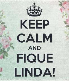 Poster: KEEP CALM AND FIQUE LINDA!