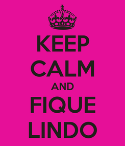 Poster: KEEP CALM AND FIQUE LINDO