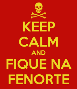 Poster: KEEP CALM AND FIQUE NA FENORTE