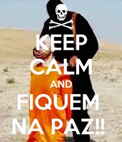 Poster: KEEP CALM AND FIQUEM  NA PAZ!!