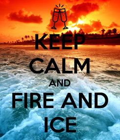 Poster: KEEP CALM AND FIRE AND ICE