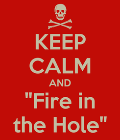 "Poster: KEEP CALM AND ""Fire in the Hole"""
