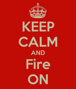Poster: KEEP CALM AND Fire ON