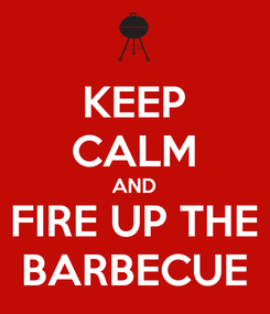 Poster: KEEP CALM AND FIRE UP THE BARBECUE