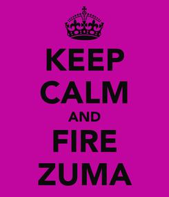 Poster: KEEP CALM AND FIRE ZUMA