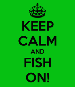 Poster: KEEP CALM AND FISH ON!