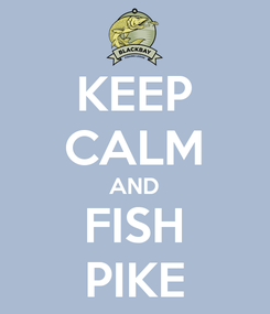 Poster: KEEP CALM AND FISH PIKE