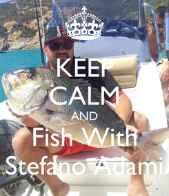 Poster: KEEP CALM AND Fish With Stefano Adami