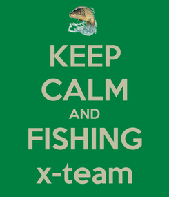 Poster: KEEP CALM AND FISHING x-team