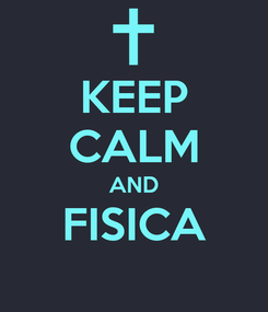 Poster: KEEP CALM AND FISICA