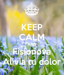 Poster: KEEP CALM AND Fisionova Alivia tu dolor