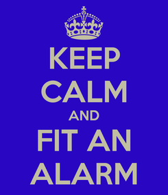 Poster: KEEP CALM AND FIT AN ALARM