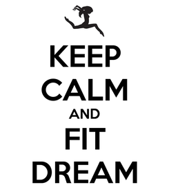 Poster: KEEP CALM AND FIT DREAM