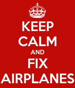 Poster: KEEP CALM AND FIX AIRPLANES
