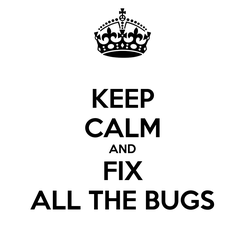 Poster: KEEP CALM AND FIX ALL THE BUGS