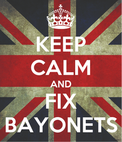 Poster: KEEP CALM AND FIX BAYONETS