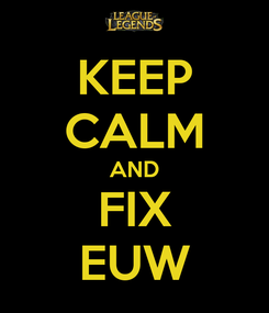 Poster: KEEP CALM AND FIX EUW