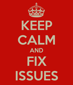 Poster: KEEP CALM AND FIX ISSUES