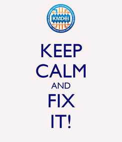 Poster: KEEP CALM AND FIX IT!