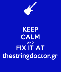 Poster: KEEP CALM AND FIX IT AT thestringdoctor.gr