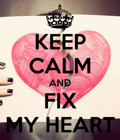 Poster: KEEP CALM AND FIX MY HEART