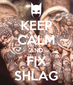 Poster: KEEP CALM AND FIX SHLAG