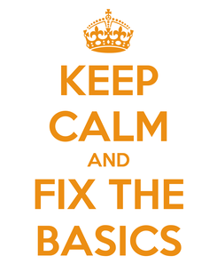 Poster: KEEP CALM AND FIX THE BASICS