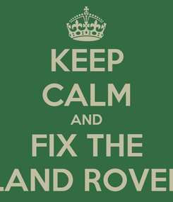 Poster: KEEP CALM AND FIX THE LAND ROVER