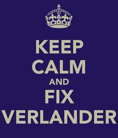 Poster: KEEP CALM AND FIX VERLANDER