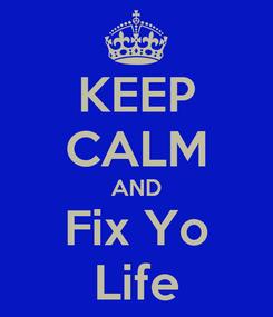 Poster: KEEP CALM AND Fix Yo Life