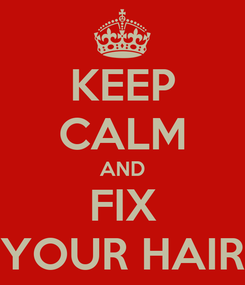 Poster: KEEP CALM AND FIX YOUR HAIR