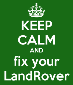Poster: KEEP CALM AND fix your LandRover