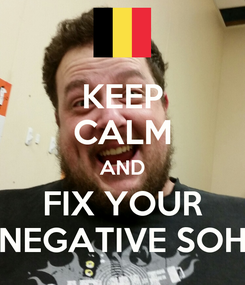 Poster: KEEP CALM AND FIX YOUR NEGATIVE SOH