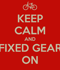 Poster: KEEP CALM AND FIXED GEAR ON