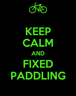 Poster: KEEP CALM AND FIXED PADDLING