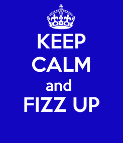 Poster: KEEP CALM and  FIZZ UP