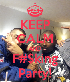 Poster: KEEP CALM AND F#$king Party!