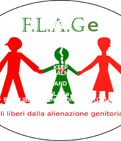Poster: KEEP CALM AND FLAGe  FIGLI LIBERI ALIENAZIONE GENITORIALE
