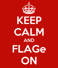Poster: KEEP CALM AND FLAGe ON