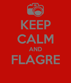 Poster: KEEP CALM AND FLAGRE