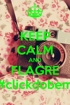 Poster: KEEP CALM AND FLAGRE #clickdobem