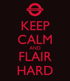 Poster: KEEP CALM AND FLAIR HARD