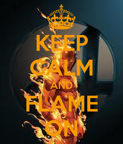 Poster: KEEP CALM AND FLAME ON