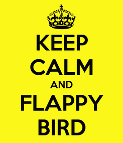 Poster: KEEP CALM AND FLAPPY BIRD