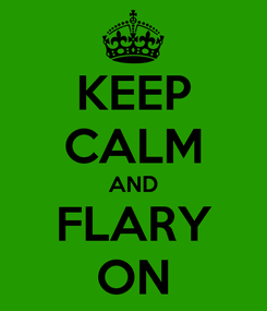 Poster: KEEP CALM AND FLARY ON