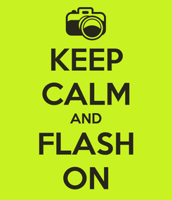 Poster: KEEP CALM AND FLASH ON