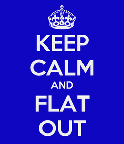 Poster: KEEP CALM AND FLAT OUT