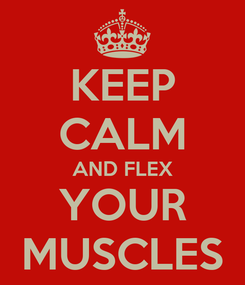 Poster: KEEP CALM AND FLEX YOUR MUSCLES
