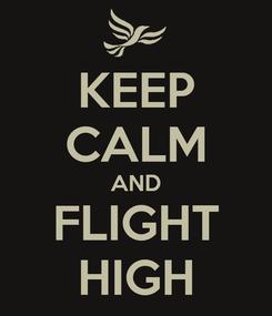 Poster: KEEP CALM AND FLIGHT HIGH